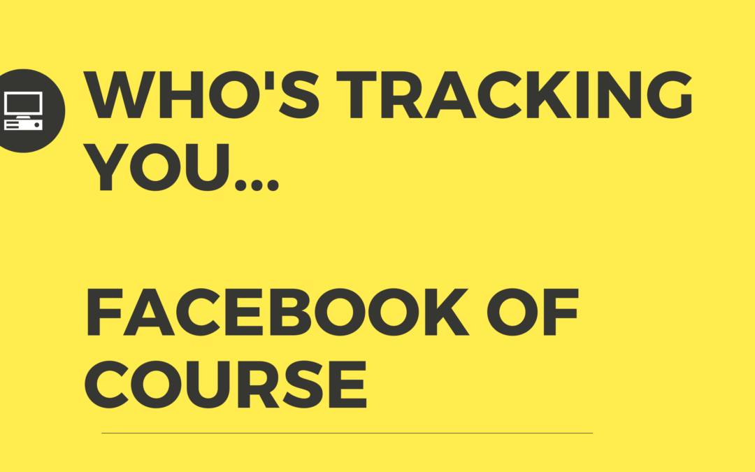 Who's Tracking You…Facebook Of Course